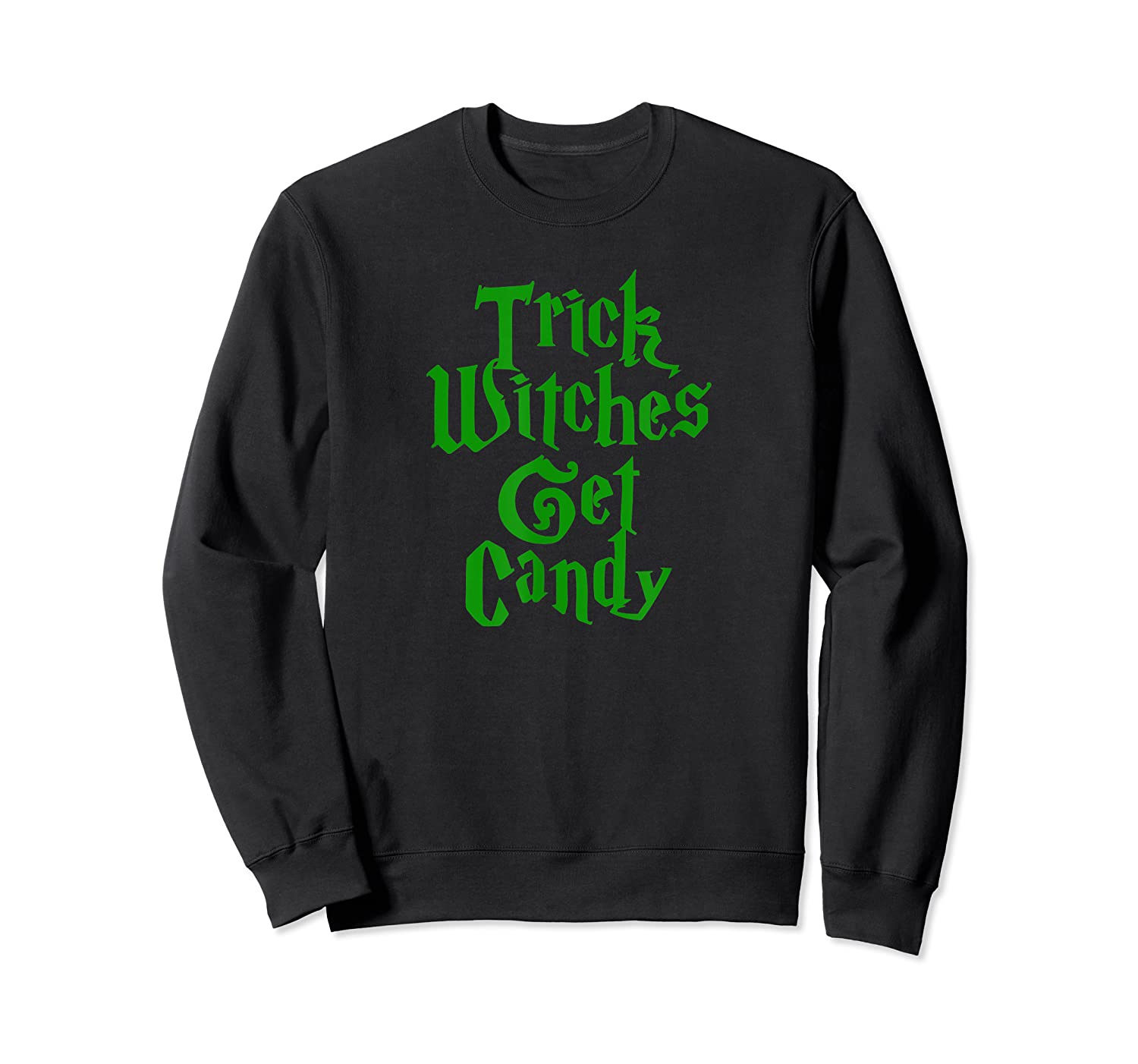 Trick Witches Get Candy Scary Halloween Horror T-shirt Crewneck Sweater
