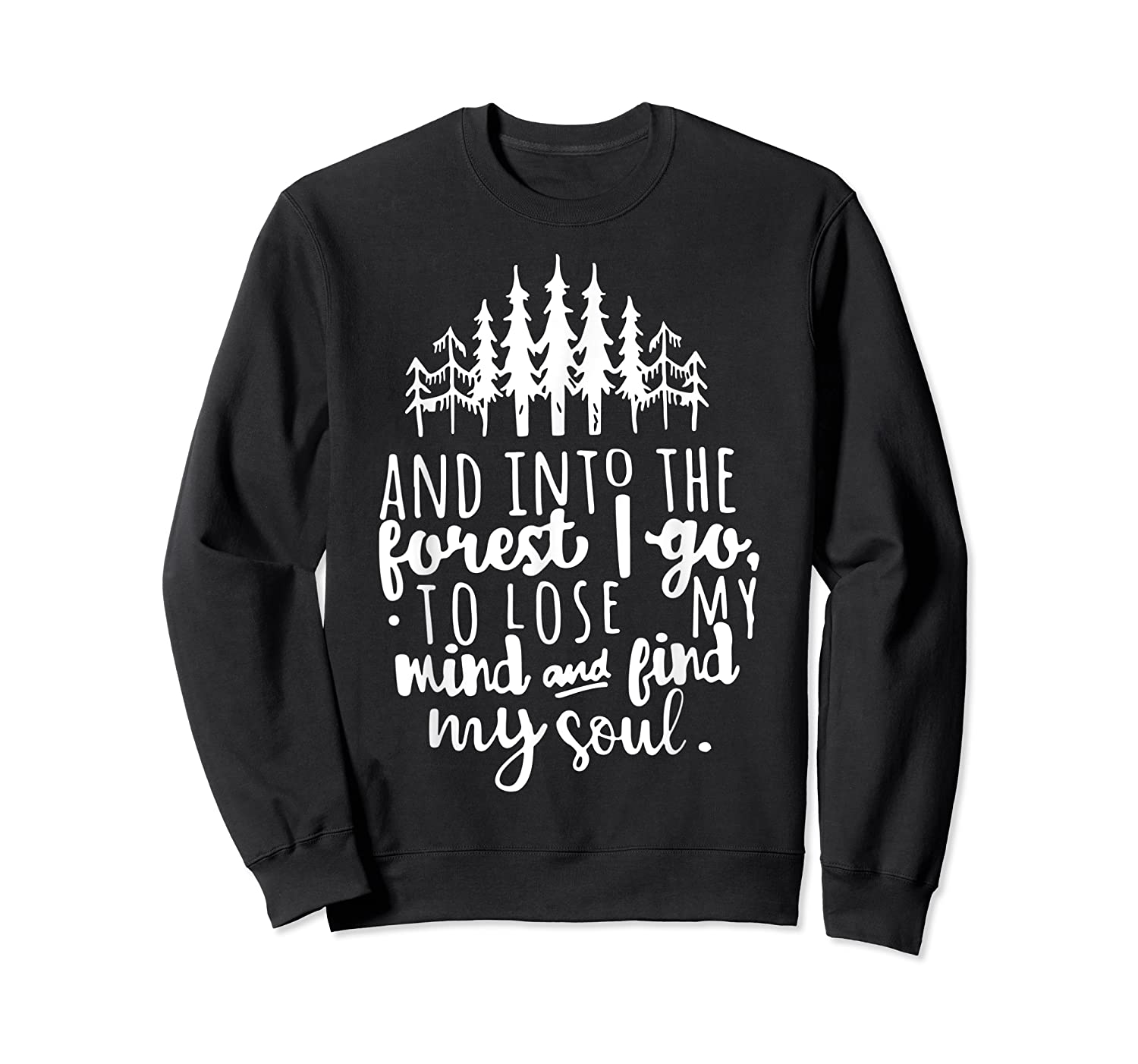 Into The Forest I Go To Lose My Mind And Find My Soul Shirt Crewneck Sweater