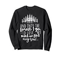 Into The Forest I Go To Lose My Mind And Find My Soul Shirt Sweatshirt Black