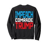 Impeach Soviet Comrade Traiter President Trump T Shirt Sweatshirt Black
