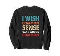 Vintage I Wish Common Sense Was More Common Funny Premium T Shirt Sweatshirt Black