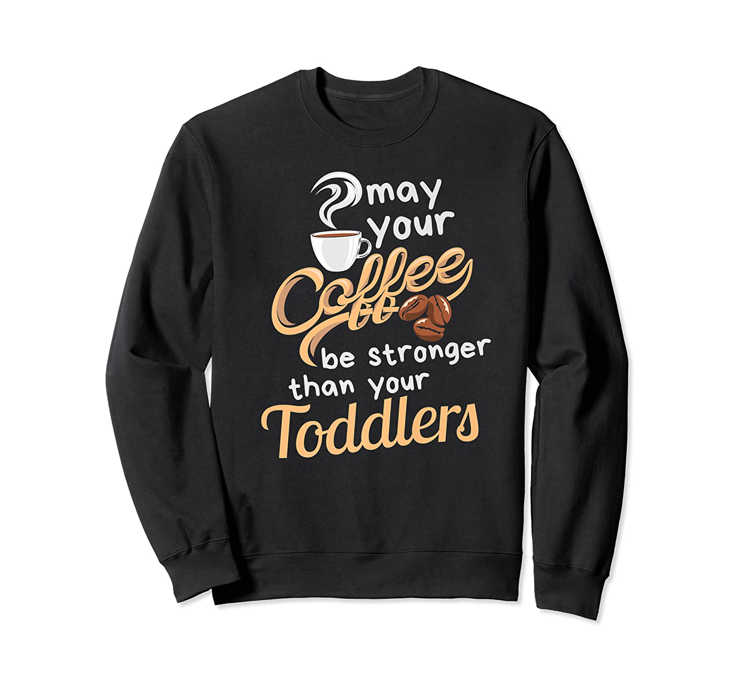Childcare Provider Daycare Tea Coffee Lover May Your Shirts Crewneck Sweater