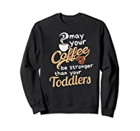 Childcare Provider Daycare Tea Coffee Lover May Your Shirts Sweatshirt Black