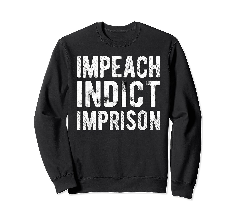 Impeach Indict Imprison Anti Trump Racism Obstruction T Shirt Crewneck Sweater