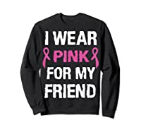 I Wear Pink Ribbon For Friend Breast Cancer Awareness Month T Shirt Sweatshirt Black