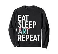 Eat Sleep Art Repeat T Shirt Funny Artist Creative Gift T Shirt Sweatshirt Black