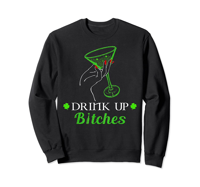 Saint Patrick S Day Irish Drink Up Bitches T Shirt Crewneck Sweater