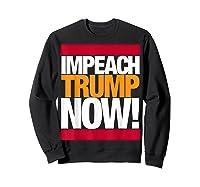 Impeach Trump Now T Shirt Sweatshirt Black