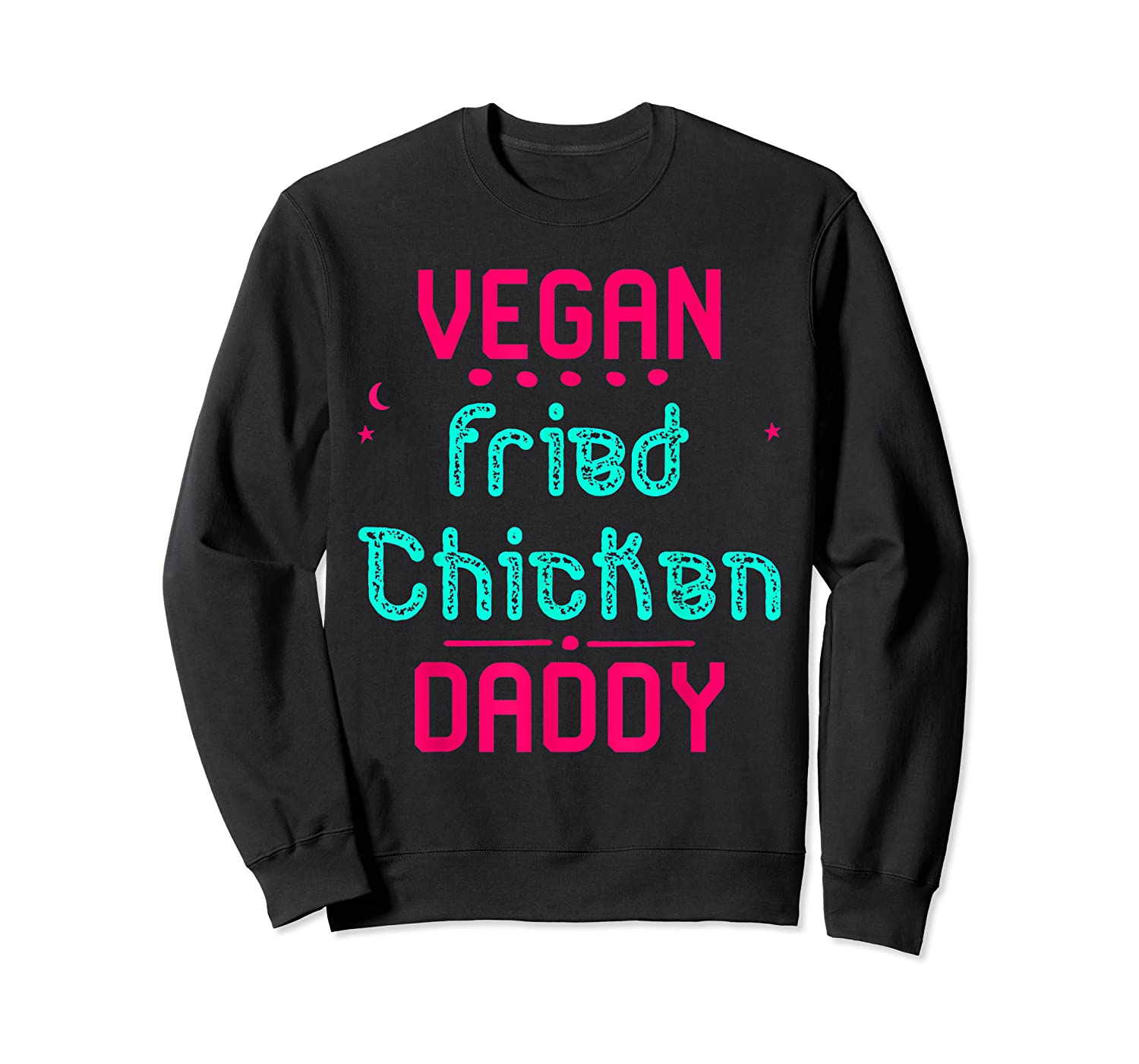 Vegan Fried Chicken Daddy Fun Wing Diner Quote T Shirt Crewneck Sweater