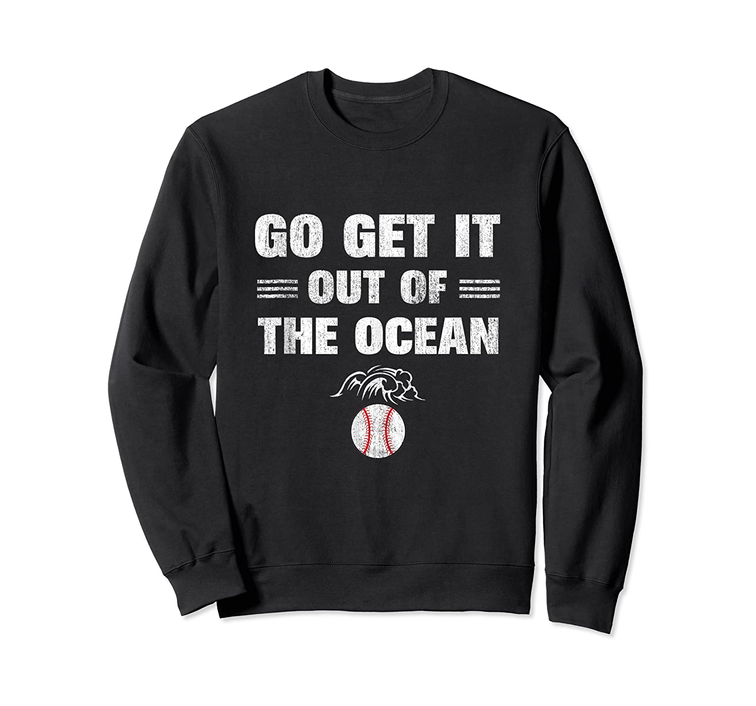 Go Get It Out Of The Ocean Baseball Lovers Gifts Shirts Crewneck Sweater