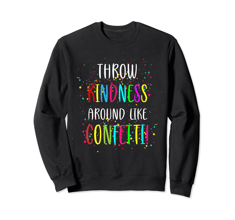 Throw Kindness Around Like Confetti Shirts Crewneck Sweater