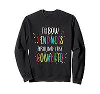 Throw Kindness Around Like Confetti Shirts Sweatshirt Black
