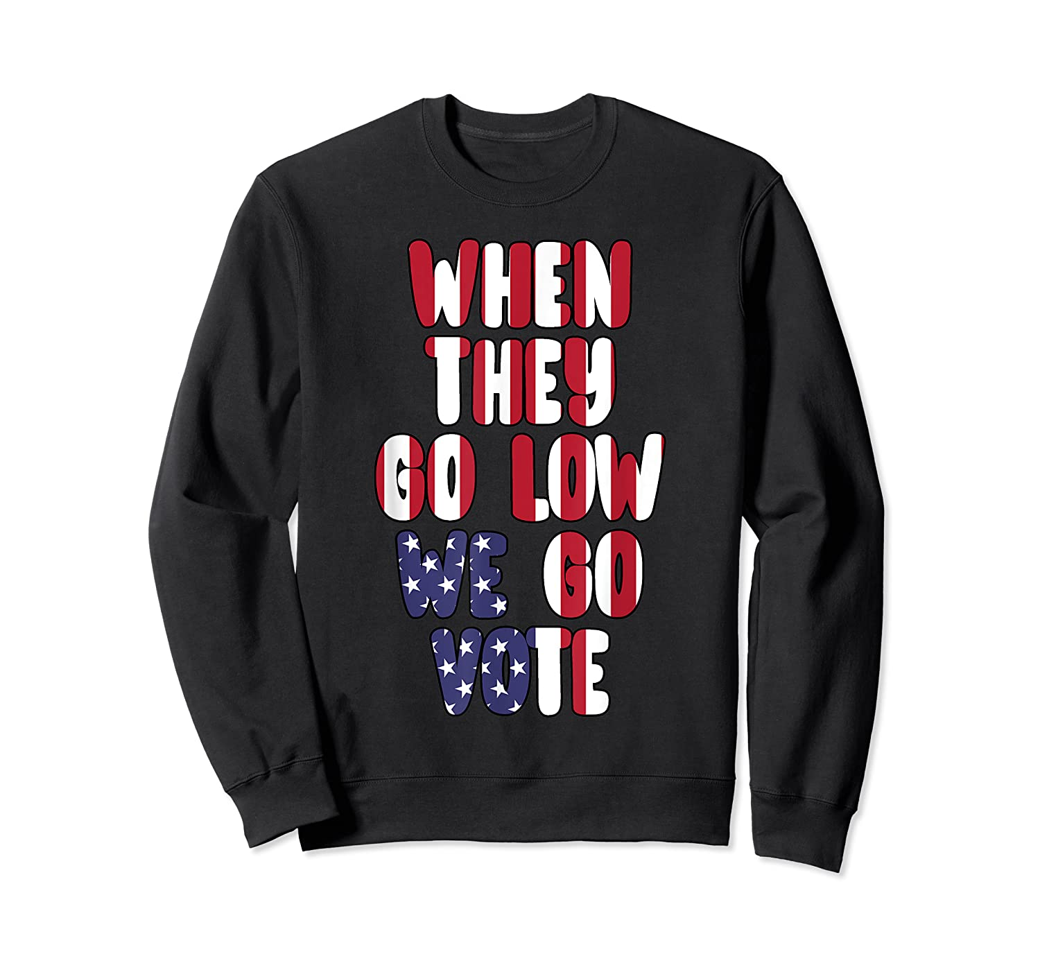 When They Go Low We Go Vote America Election T Shirt Crewneck Sweater