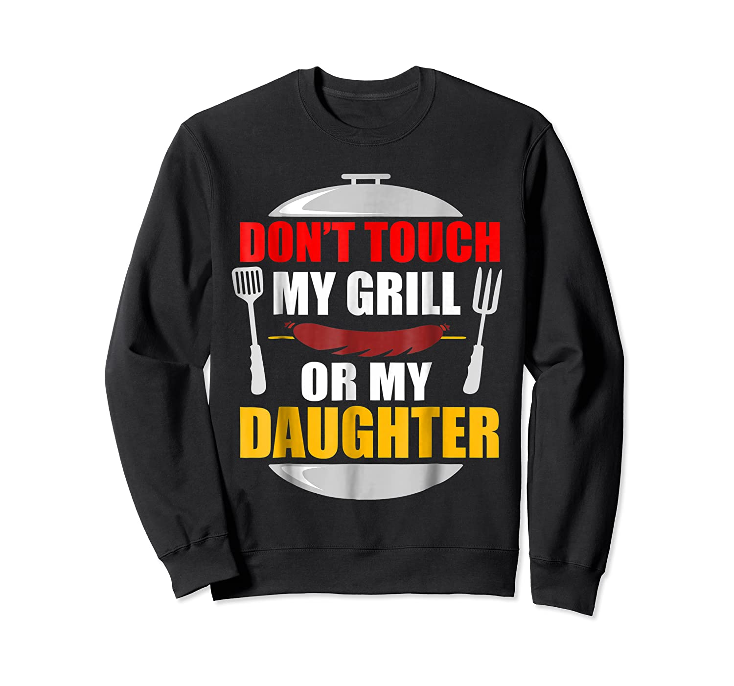 Don T Touch My Grill Or My Daughter T Shirt Father S Day Crewneck Sweater