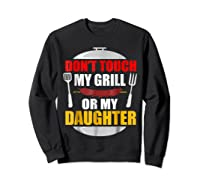 Don T Touch My Grill Or My Daughter T Shirt Father S Day Sweatshirt Black