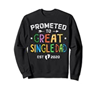 Promoted To Great Single Dad Est 2020 T Shirt Father S Day Sweatshirt Black