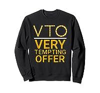 Vto Very Tempting Offer Vto Voluntary Time Off T-shirt Sweatshirt Black