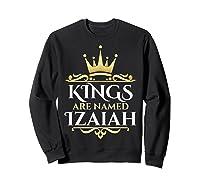 Kings Are Named Izaiah Shirts Sweatshirt Black