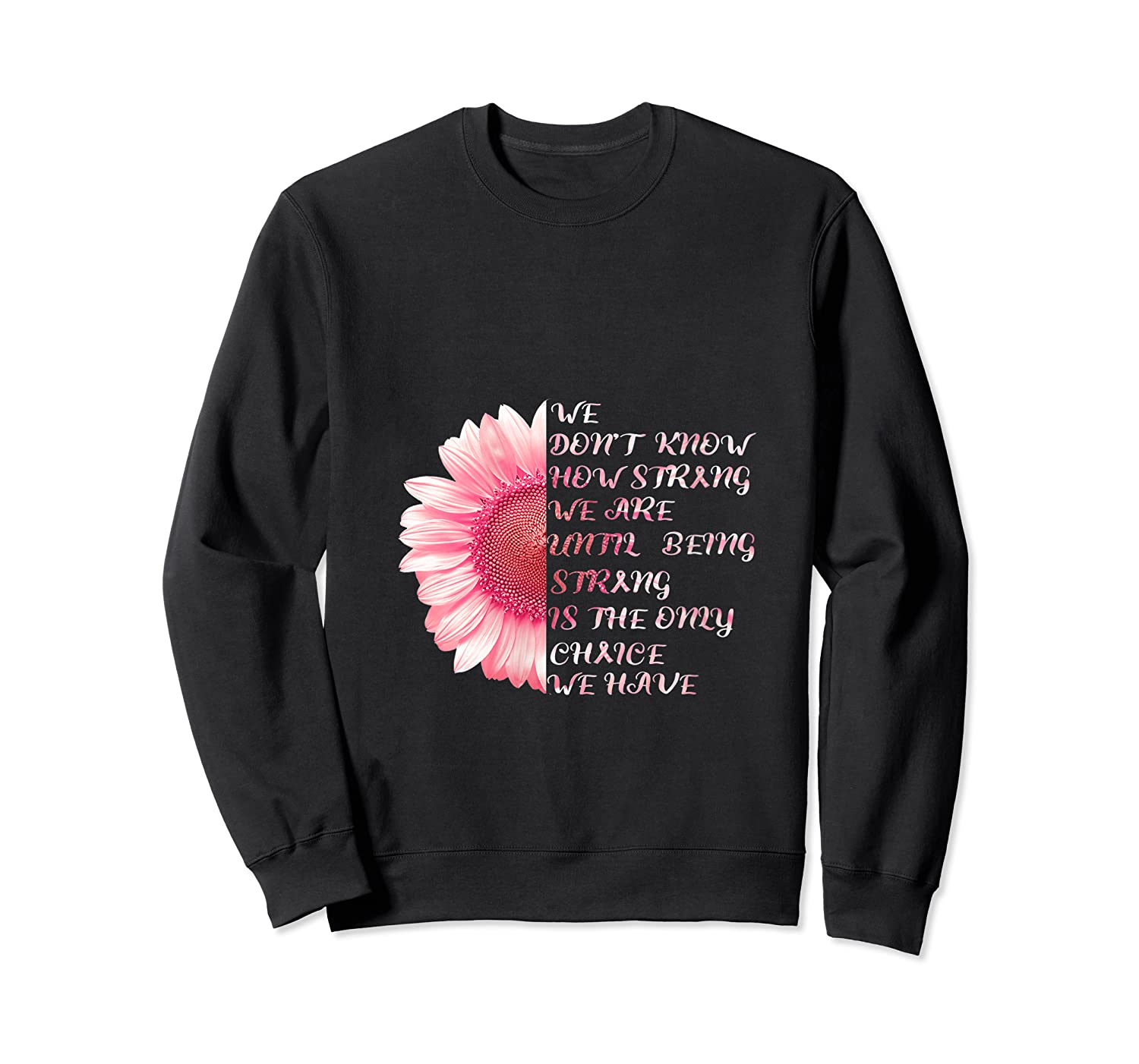 Being Strong Pink Flower Breast Cancer Awareness Month Gift T Shirt Crewneck Sweater