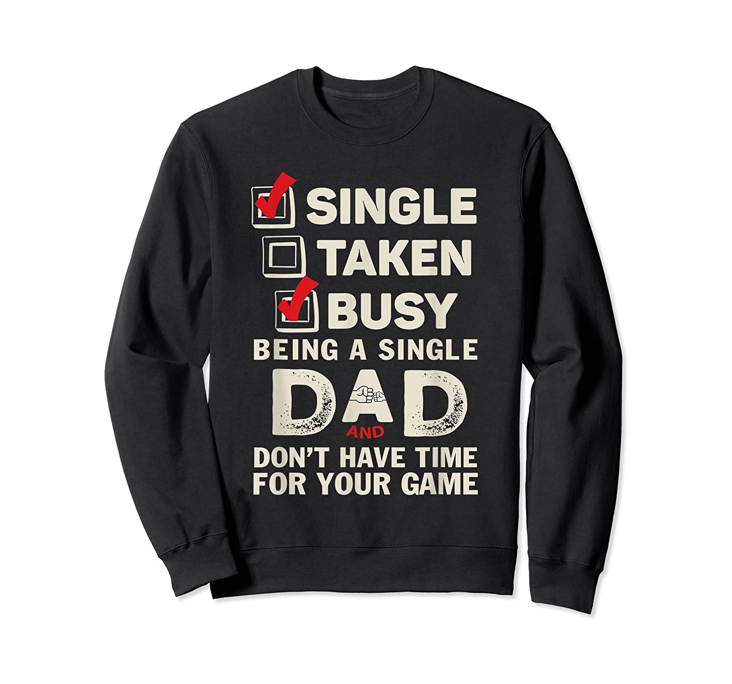 Single Taken Busy Being A Single Dad Funny Father T Shirt Crewneck Sweater