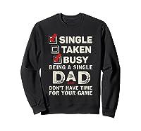 Single Taken Busy Being A Single Dad Funny Father T Shirt Sweatshirt Black