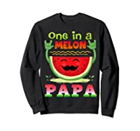One In A Melon Papa Shirt Funny Watermelon Tee Sweatshirt Black