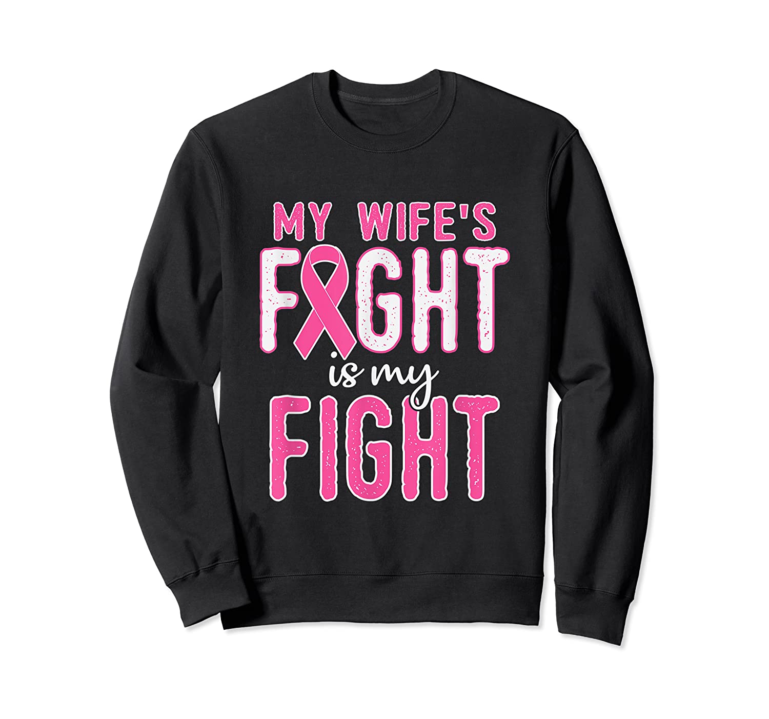 My Wifes Fight Is My Fight Breast Cancer Awareness Month T Shirt Crewneck Sweater