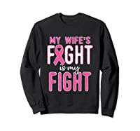 My Wifes Fight Is My Fight Breast Cancer Awareness Month T Shirt Sweatshirt Black