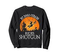 Dogo Cubano Rides Shotgun Dog Lover Halloween Party Gift T-shirt Sweatshirt Black