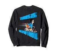 This Is How I Roll Shirt   Funny Wheelchair T-shirt Gift Sweatshirt Black
