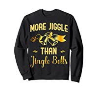 Christmas More Jiggle Than Jingle Bells T-shirt Sweatshirt Black