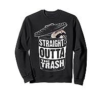 Straight Outta The Trash | Cool Trash Panda Gift T-shirt Sweatshirt Black