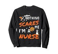 Nothing Scares Me I'm A Nurse Funny Halloween Gift Shirts Sweatshirt Black