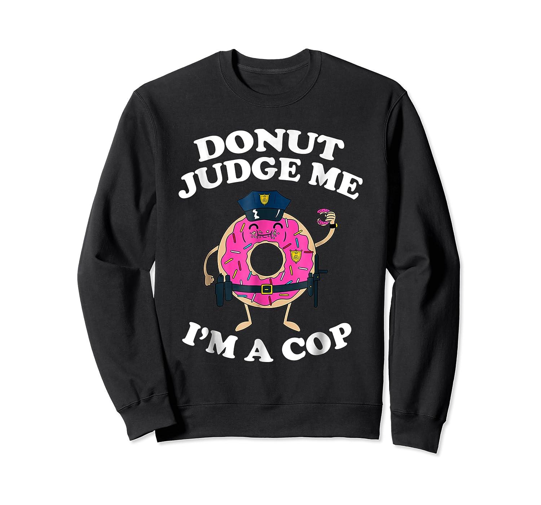 Donut Judge Me I'm A Cop, Funny Police Officer Shirt Crewneck Sweater