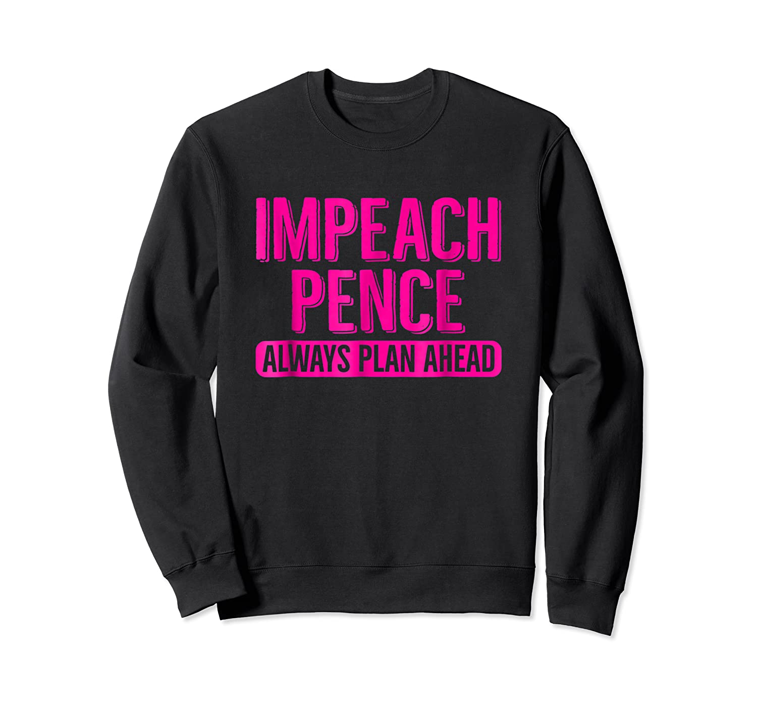 Pink Impeach Vice President Mike Pence T Shirt Plan Ahead Crewneck Sweater