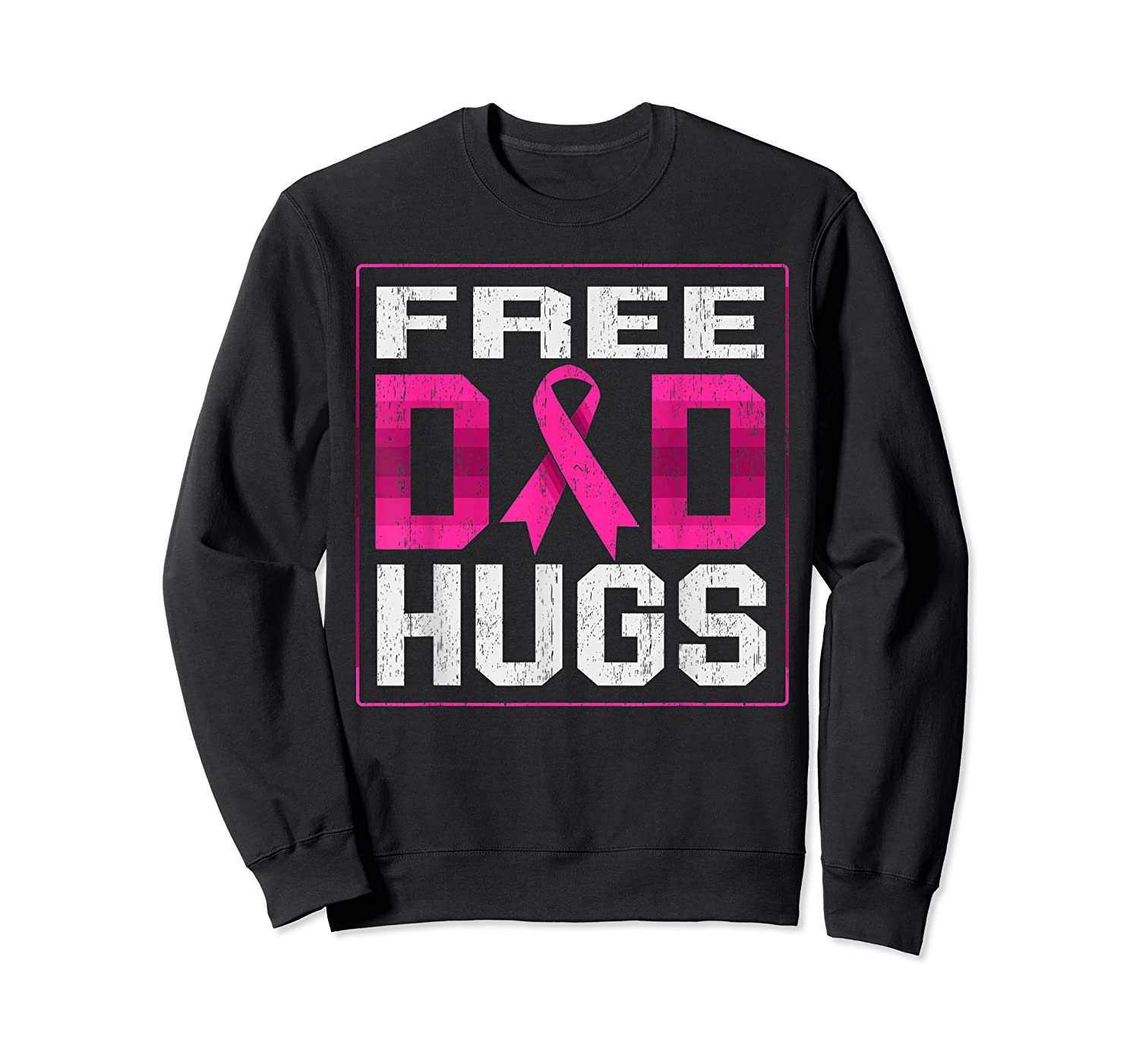 Free Dad Hugs Breast Cancer Awareness Month Gifts T Shirt Crewneck Sweater