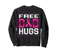 Free Dad Hugs Breast Cancer Awareness Month Gifts T Shirt Sweatshirt Black