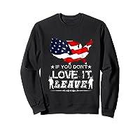 America If You Don't Love It Leave Shirts Sweatshirt Black