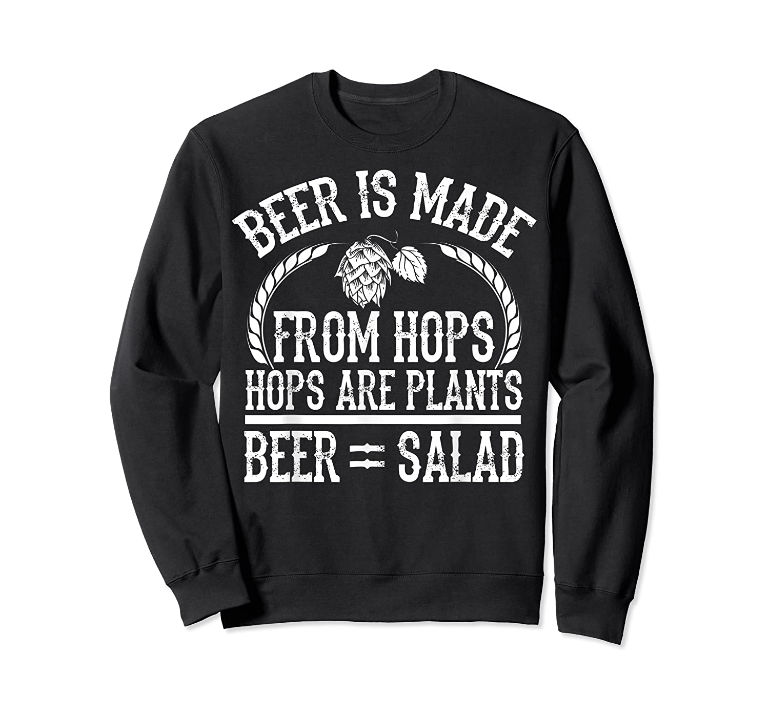 Beer Is Made From Hops Plants Beer Salad Brewer Gift T Shirt Crewneck Sweater
