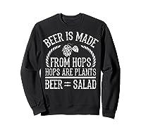 Beer Is Made From Hops Plants Beer Salad Brewer Gift T Shirt Sweatshirt Black