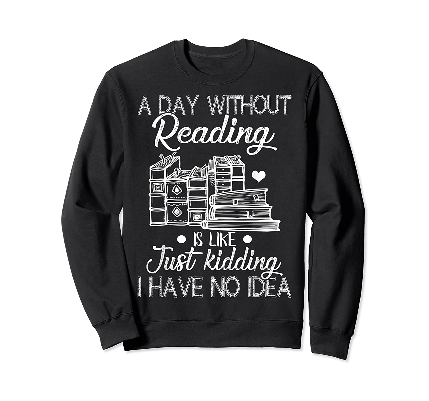 Reader Book Lover Gift A Day Without Reading T Shirt Crewneck Sweater