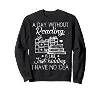 Reader Book Lover Gift A Day Without Reading T Shirt Sweatshirt Black