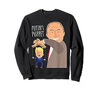 Putin S Puppet Donald Trump Anti Trump Impeach Trump Gift T Shirt Sweatshirt Black