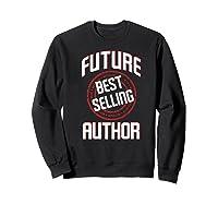 Future Best Selling Author Gift For Writer Premium T Shirt Sweatshirt Black