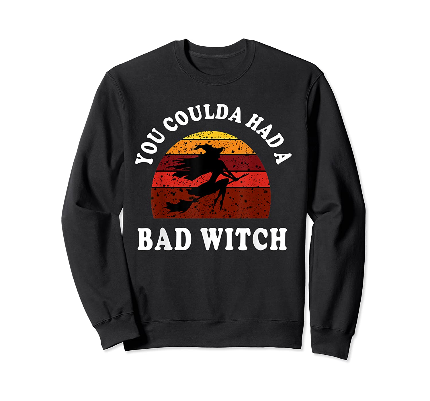 You Coulda Had A Bad Witch Vintage Custom Gift Halloween Shirts Crewneck Sweater