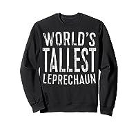 World S Tallest Leprechaun T Shirt Saint Patrick Day Gift Sweatshirt Black