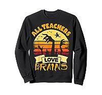 Tea Shirts Funny Halloween Gift All Teas Love Brains T-shirt Sweatshirt Black