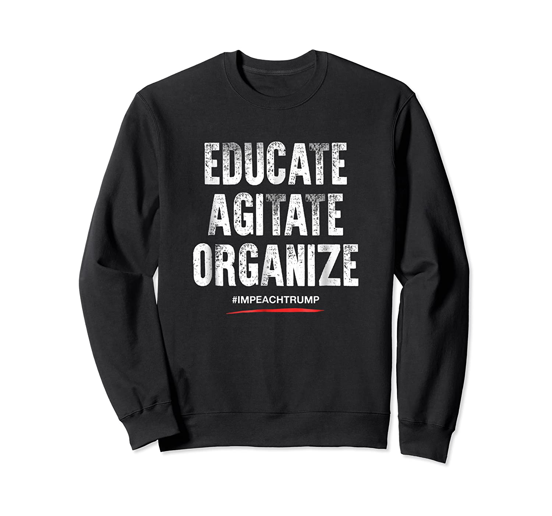 Educate Agitate Organize Anti Trump Impeach T Shirt Crewneck Sweater