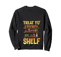 Book Gift Shirt Funny Reading Lover Librarian Treat Yo Shelf T Shirt Sweatshirt Black