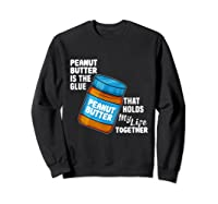 Peanut Butter Is The Glue That Hold My Life Together Shirt Sweatshirt Black